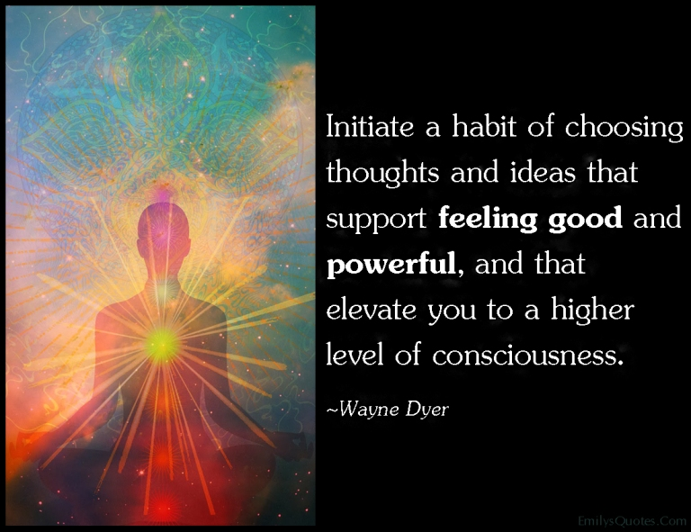 EmilysQuotes.Com-initiate-habit-choosing-choice-thoughts-thinking-ideas-feeling-good-feelings-support-powerful-consciousness-amazing-great-wisdom-advice-inspirational-Wayne-Dyer